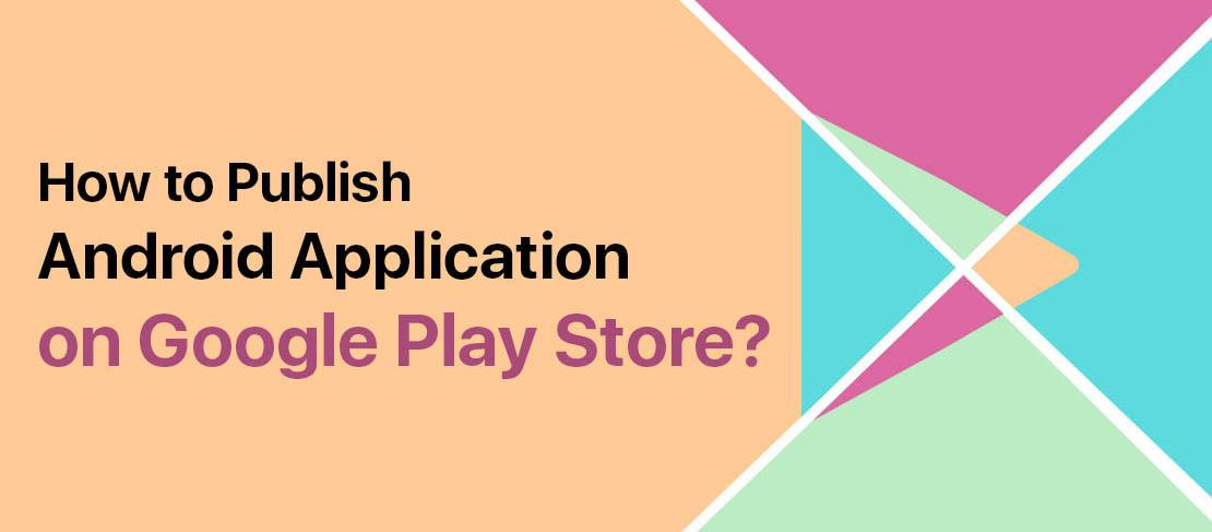 Steps to Publish Your First Android Application on Google Play Store