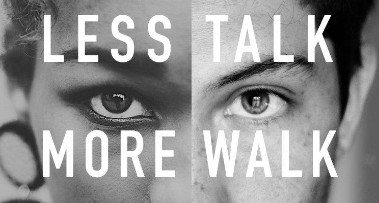 Less Talk. More Walk.