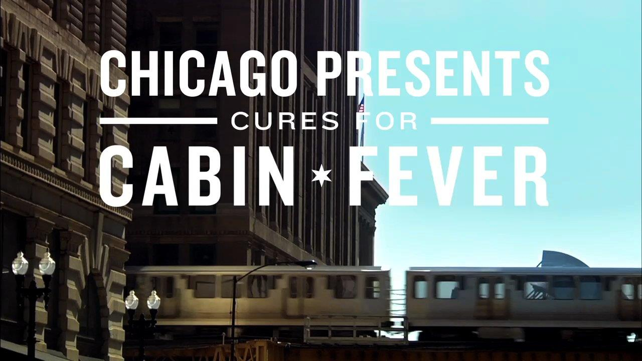 "Choose Chicago ""Cures for Cabin Fever"""